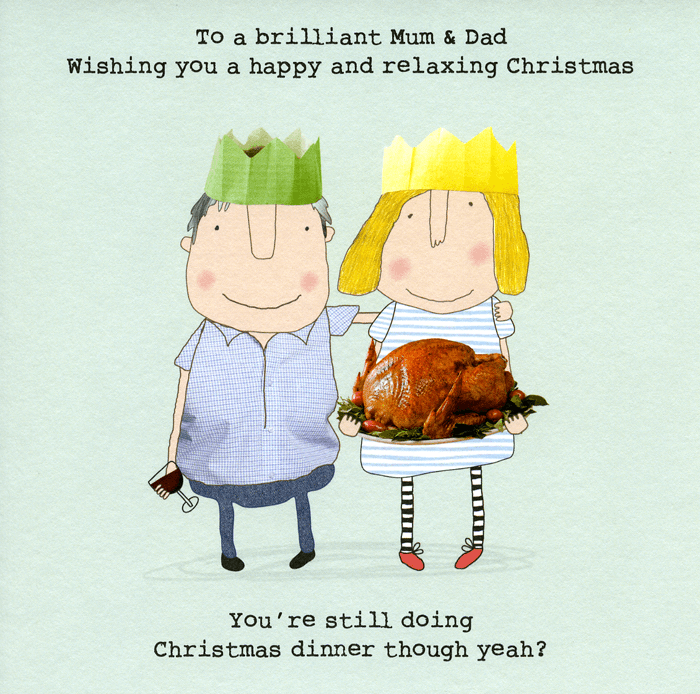 Cartoon - To a brilliant Mum & Dad Wishing you a happy and relaxing Christmas You're still doing Christmas dinner though yeah?