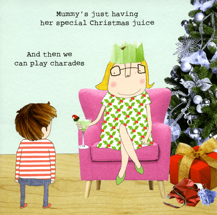 Design - Mummy's just having her special1 Christmas juice And then we can play charades