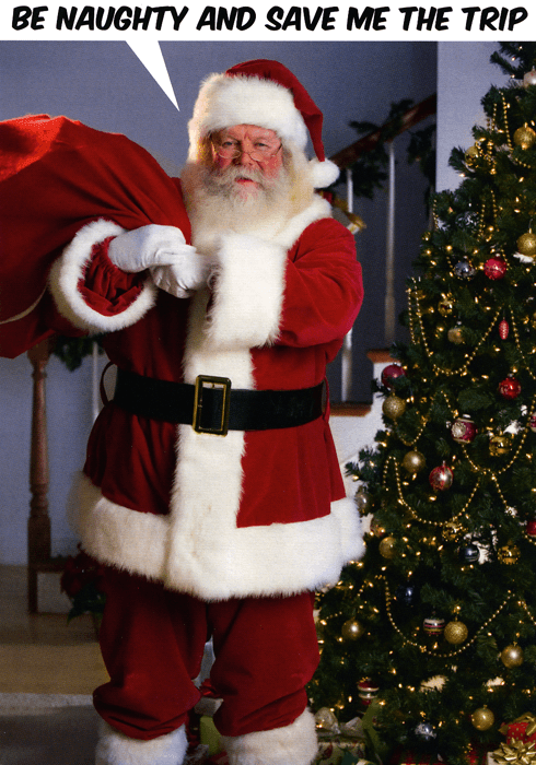 Santa claus - BE NAUGHTY AND SAVE ME THE TRIP
