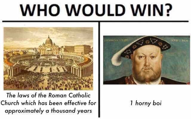 who would win meme about Henry VIII starting his own church so he could divorce and marry multiple times