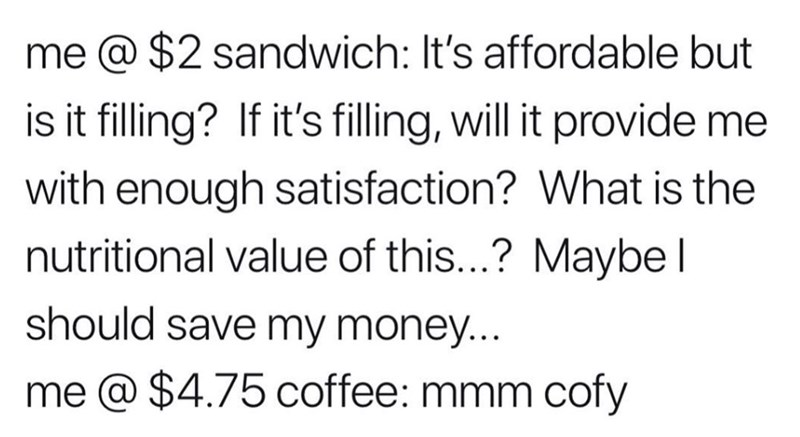 meme about overthinking buying food but spending money on overpriced coffee without a second thought