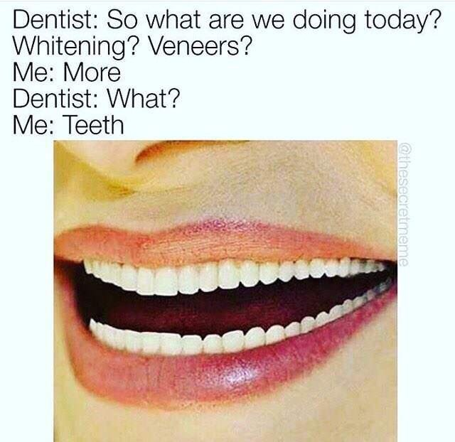 meme about asking the dentist to install you more teeth with picture of mouth with more teeth than normal