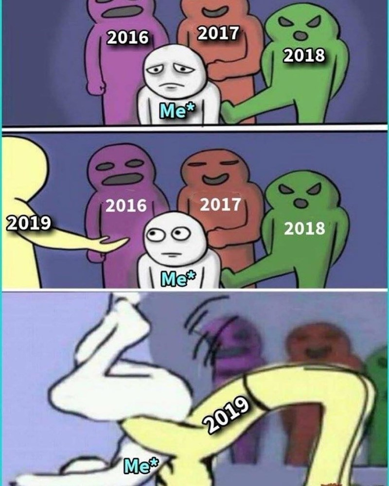 Funny meme about 2019 messing your life up.