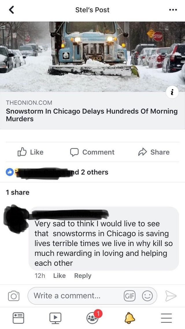 Snow - Stel's Post STOP THEONION.COM Snowstorm In Chicago Delays Hundreds Of Morning Murders Like Share Comment and 2 others 1 share Very sad to think I would live to see that snowstorms in Chicago is saving lives terrible times we live in why kill so uch rewarding in loving and helping each other 12h Like Reply Write a comment... GIF