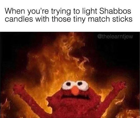 Elmo meme about getting annoyed with matches when your lighting Sabbath candles