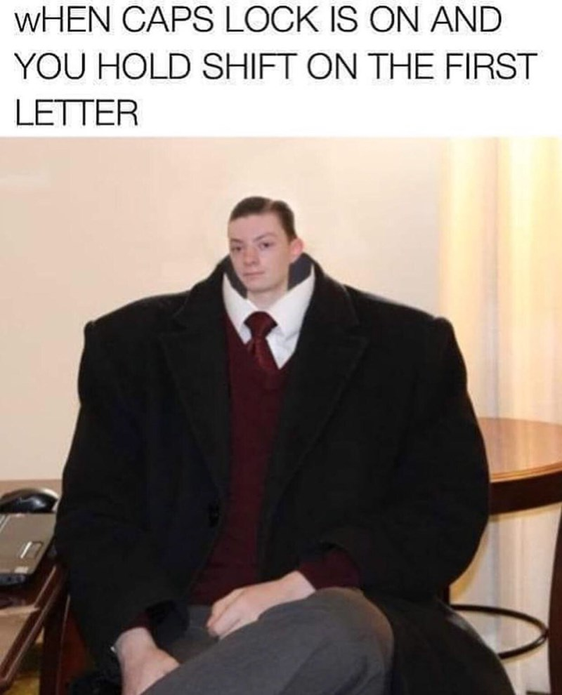 "Caption that reads, ""When caps lock is on and you hold shift on the first letter"" above a pic of a regular-sized guy's body in a suit with a tiny photoshopped head of a child"