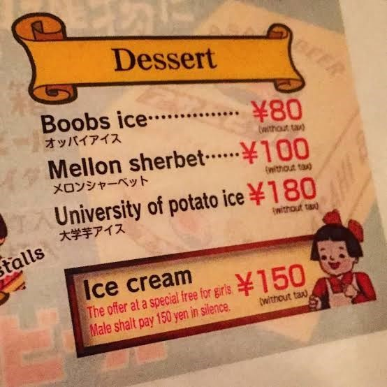 Text - Dessert BEER Boobs ice 08* ¥100 オッパイアイス without tax) Mellon sherbet メロンシャーベット (without tax) 1University of potato ice180 大学芋アイス Ewithout ta talls Ice cream The offer at a special free for giris Male shalt pay 150 yen in silence 50 (without ta