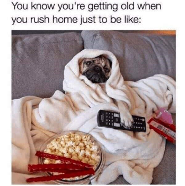 meme about getting old when you just want to get comfy on your couch