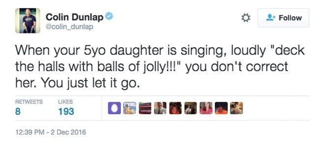 "Tweet that reads, ""When your five-year-old daughter is singing loudly, 'Deck the halls with balls of jolly!!!' you don't correct her. You just let it go"""