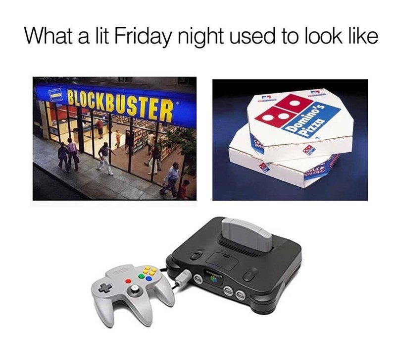 meme about typical Friday nights in the 90s including renting movies from Blockbuster, ordering pizza from Domino's and playing games on the Nintendo 64