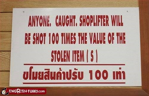 Text - ANYONE, CAUGHT, SHOPLIFTER WILL BE SHOT 100 TIMES THE VALUE OF THE STOLEN ITEM S ขโมยสินค่าปรับ 100 เท่า ENGRISH FUNNY.com