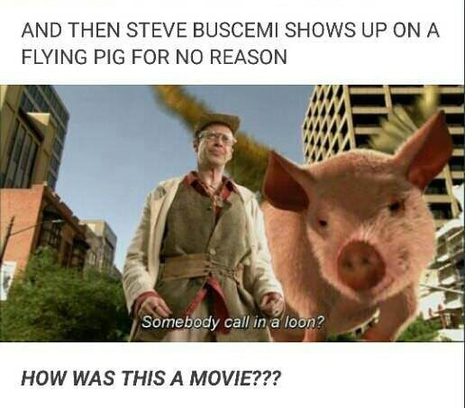 Photo caption - AND THEN STEVE BUSCEMI SHOWS UP ON A FLYING PIG FOR NO REASON Somebody call in a loon? HOW WAS THIS A MOVIE???