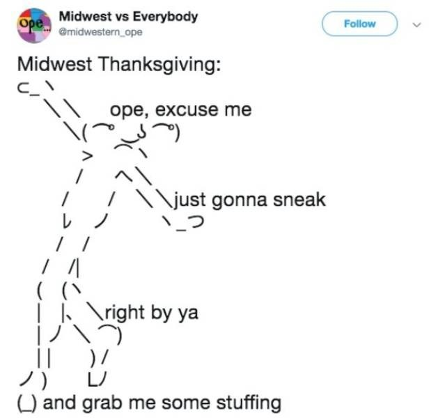 Text - Ope Midwest vs Everybody @midwestern ope Follow Midwest Thanksgiving: \\ ope, excuse me \( \just gonna sneak \ _? / ( \right by ya 「ノハ ) / ) and grab me some stuffing