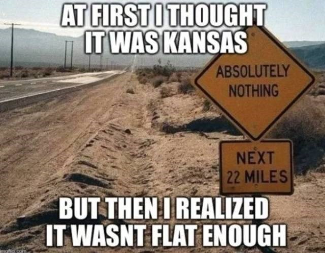 Font - AT FIRSTOTHOUGHT IT WAS KANSAS ABSOLUTELY NOTHING NEXT 22 MILES BUT THENI REALIZED IT WASNT FLAT ENOUGH