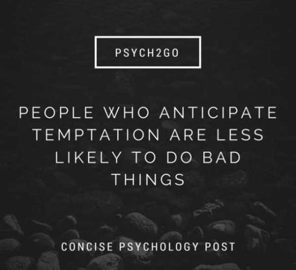 Text - PSYCH 2G0 PEOPLE WHO ANTICIPATE TEMPTATION ARE LESS LIKELY TO DO BAD THINGS CONCISE PSYCHOLOGY POST