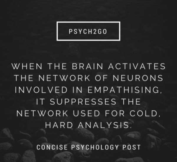 Text - PSYCH 2G0 WHEN THE BRAIN ACTIVATES THE NETWORK OF NEURONS INVOLVED IN EMPATHISING IT SUPPRESSES THE NETWORK USED FOR COLD HARD ANALYSIS. CONCISE PSYCHOLOGY POST