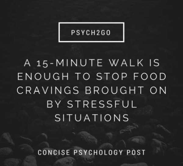Text - PSYCH 2G0 A 15-MINUTE WALKIS ENOUGH TO STOP FOOD CRAVINGS BROUGHT ON BY STRESSFUL SITUATIONS CONCISE PSYCHOLOGY POST