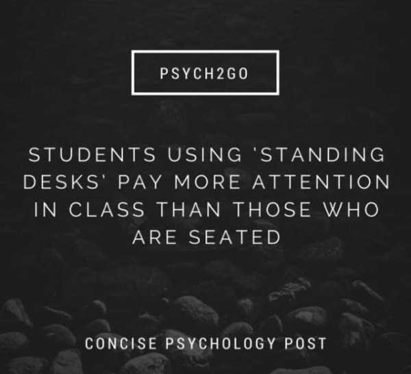 Text - PSYCH 2G0 STUDENTS USING STANDING DESKS' PAY MORE ATTENTION IN CLASS THAN THOSE WHO ARE SEATED CONCISE PSYCHOLOGY POST