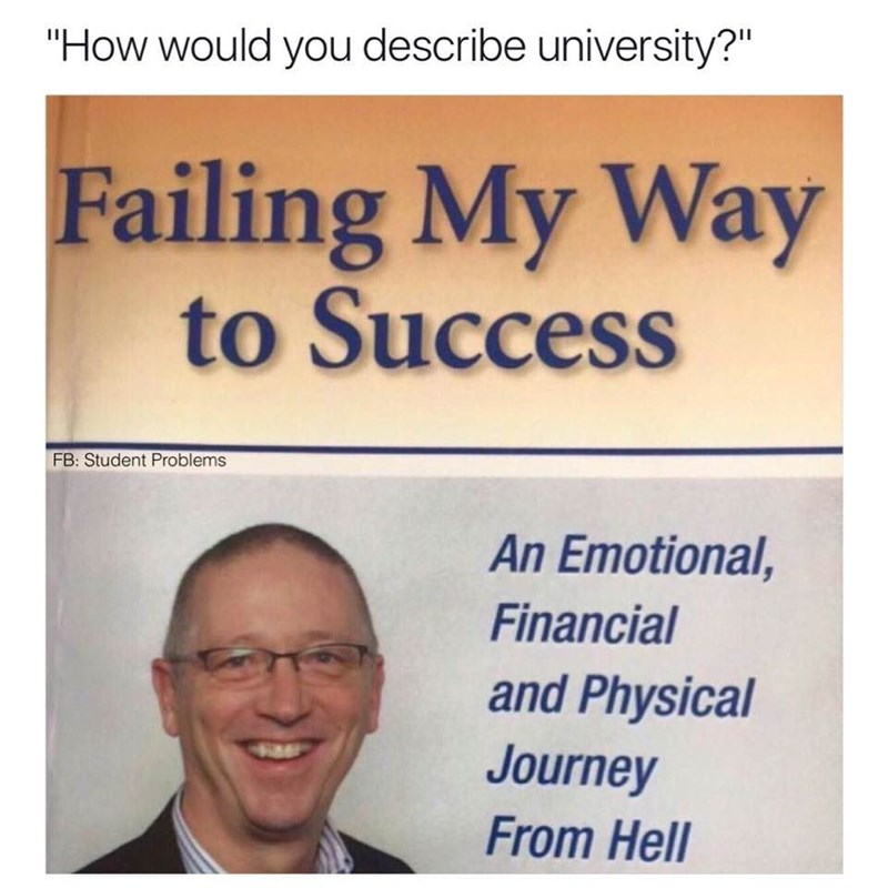 "Text - ""How would you describe university?"" Failing My Way to Success FB: Student Problems An Emotional, Financial and Physical Journey From Hell"