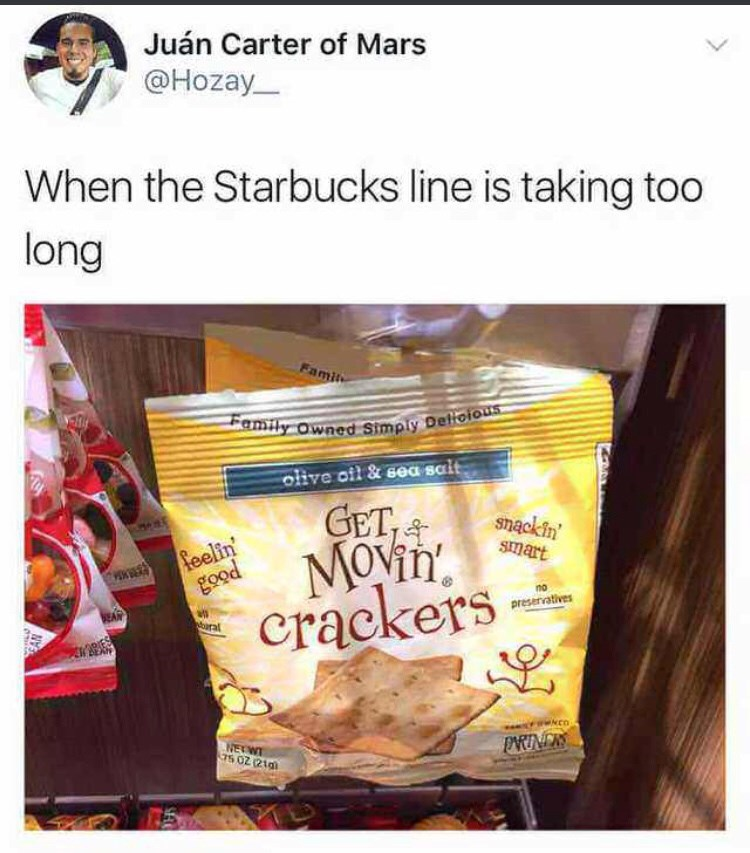"""Caption that reads, """"When the Starbucks line is taking too long"""" above a pic of a bag of snack chips called """"Get Movin' Crackers"""""""