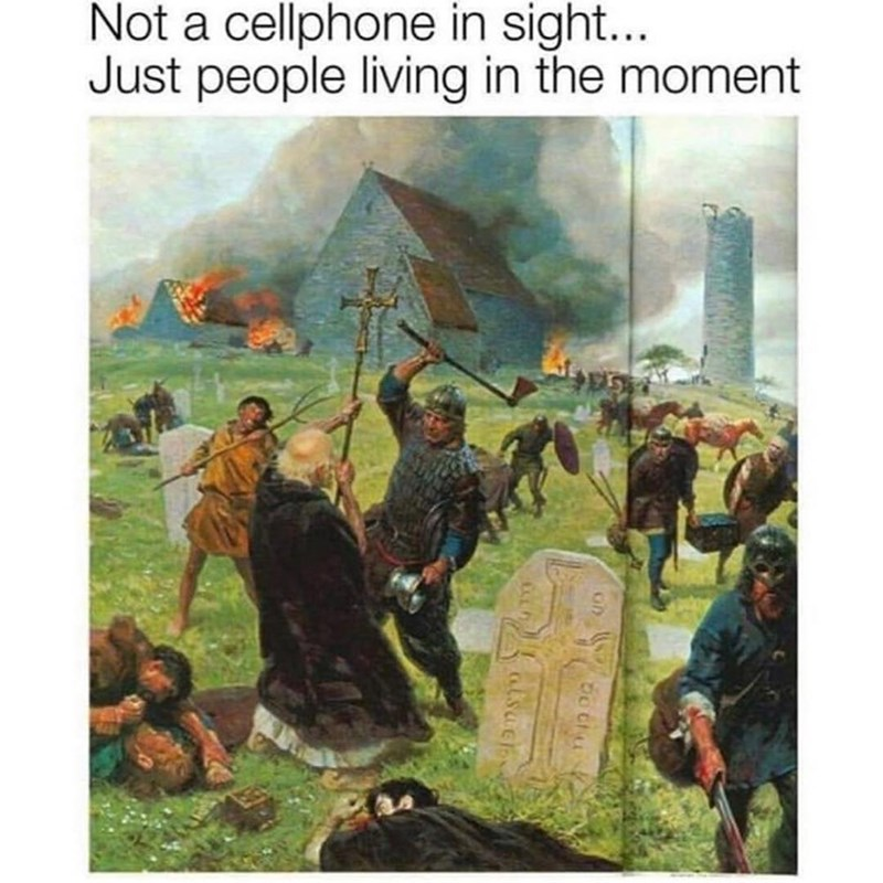 Funny meme about living in the moment, cell phones