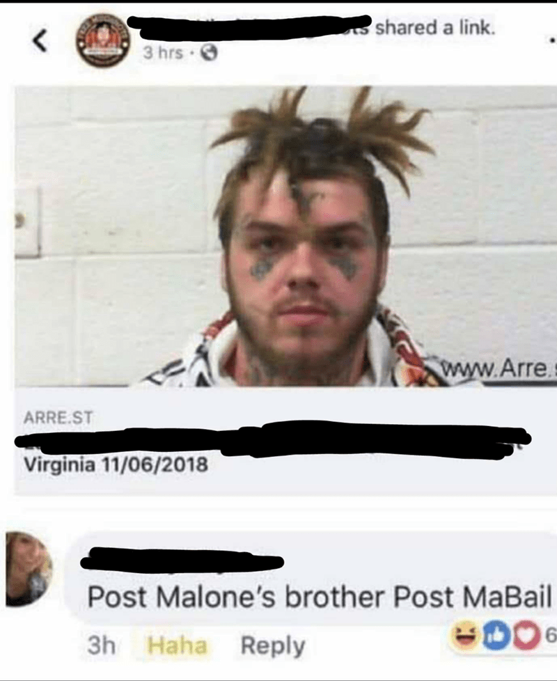 "Mugshot of a guy with face tattoos and weird hair above a Facebook comment that reads, ""Post Malone's brother, Post MaBail"""