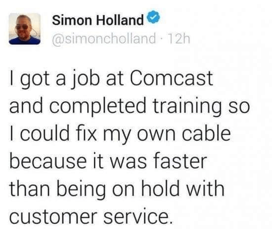 "Tweet that reads, ""I got a job at Comcast and completed training so I could fix my own cable because it was faster than being on hold with customer service"""