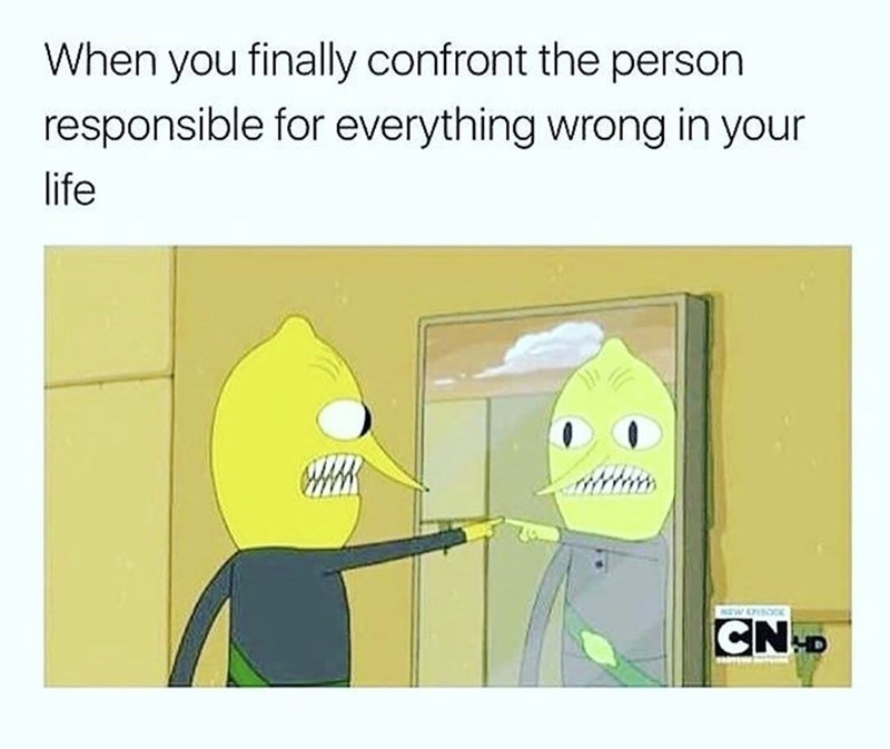 meme about self sabotaging with picture of Earl of Lemongrab pointing at himself in the mirror