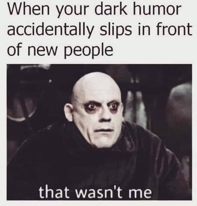 meme about being conscious of your dark humor with picture of Uncle Fester from Addams Family