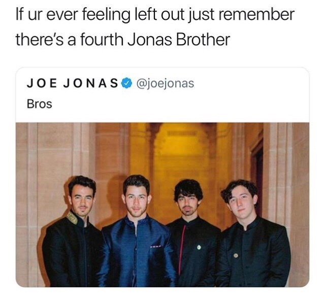 "Caption that reads, ""If you're ever feeling left out just remember there's a fourth Jonas Brother"" above a pic of four Jonas Brothers"