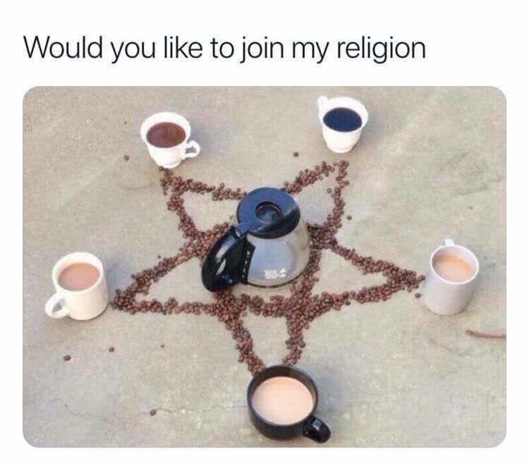 "Caption that reads, ""Would you like to join my religion?"" above a pic of a pentagram made out of coffee beans and some mugs and a coffee pot"