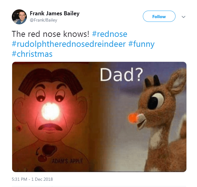 Nose - Frank James Bailey Follow @FrankJBailey The red nose knows! #rednose #rudolphtherednosedreindeer #funny #christmas Dad?, ADAM'S APPLE 5:31 PM -1 Dec 2018