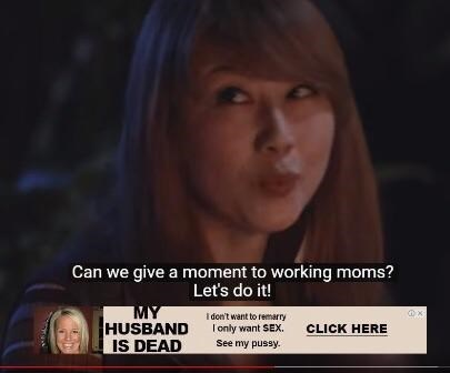 Face - Can we give a moment to working moms? Let's do it! MY HUSBAND IS DEAD Idon't want to remarry only want SEX. CLICK HERE See my pussy.