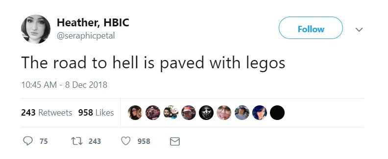Text - Heather, HBIC @seraphicpetal Follow The road to hell is paved with legos 10:45 AM 8 Dec 2018 243 Retweets 958 Likes 1 243 958 75