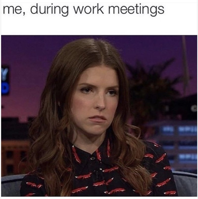 meme about your mood during work meetings with picture of Anna Kendrick staring ahead gloomily
