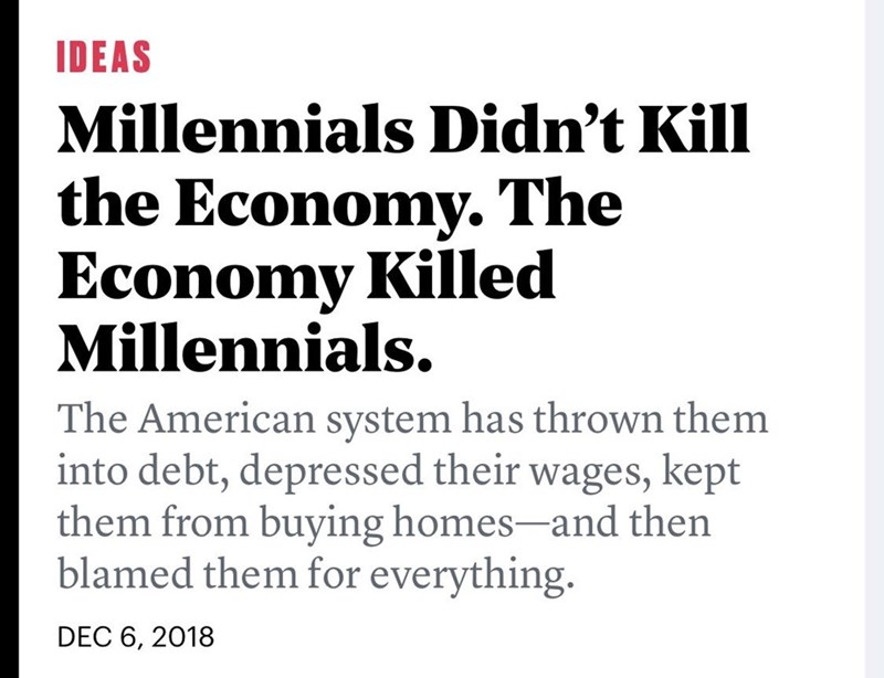 "Headline that reads, ""Millennials didn't kill the economy. The economy killed Millennials"" above a caption that reads, ""The American system has thrown them into debt , depressed their wages, kept them from buying homes - and them blamed them for everything"""