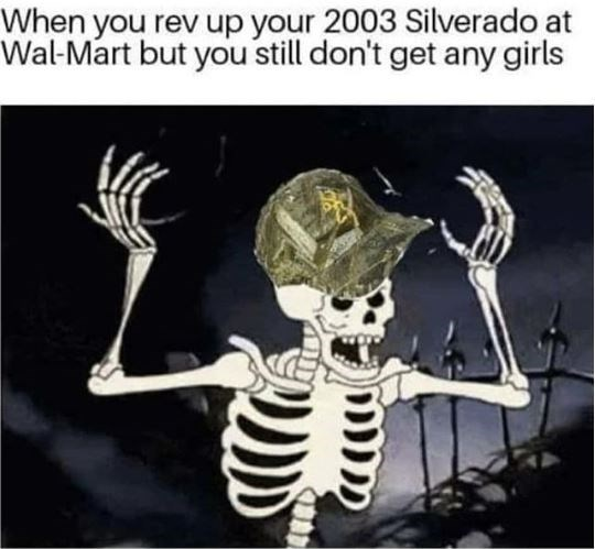 skeleton meme about getting annoyed that girls are not responding to you at a Walmart