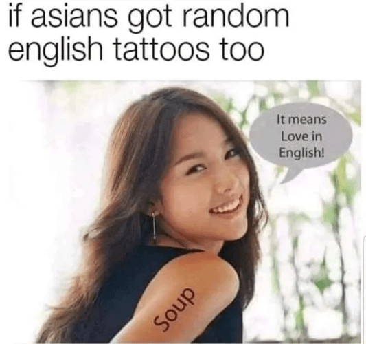 meme about getting random tattoos in English like people do with various Asian languages