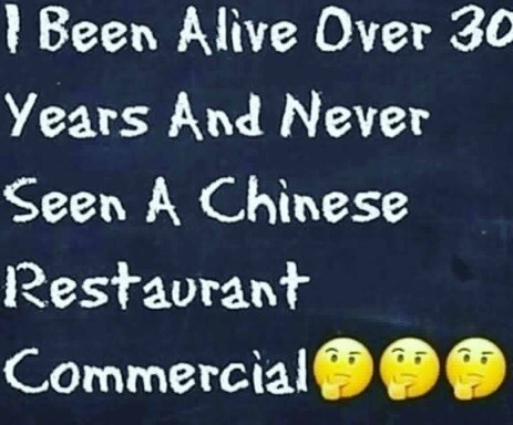 meme about never seeing a Chinese restaurant commercial