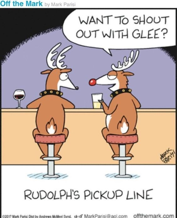 Cartoon - Off the Mark by Mark Parisi WANT TO SHOUT OUT WITH GLEE? MARK RUDOLPH'S PICKUP LINE 2017 Mark Pas DbyndMcMel S MarkParisi@aol.com offthemark.com 141299