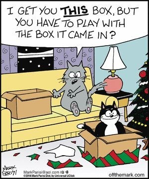 Cartoon - I GET YOU THIS Box, BUT YoU HAVE TO PLAY WITH THE BOX IT CAME IN? NARK RI MarkParisi@aol.com 12-8 offthemark.com 4 Mark Pari Dist by Universal UCSick