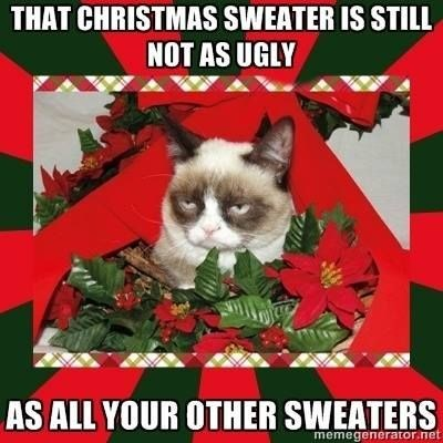grumpy cat saying how ugly all your sweaters are, not just the Christmas ones