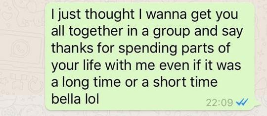 Text - I just thought I wanna get you all together in a group and say thanks for spending parts of your life with me even if it was a long time or a short time bella lol 22:09