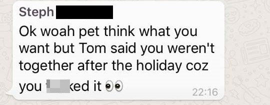 Text - Steph Ok woah pet think what you want but Tom said you weren't together after the holiday coz ked it you 22:16
