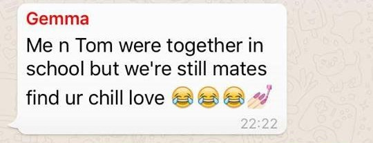 Text - Gemma Me n Tom were together in school but we're still mates find ur chill love 22:22