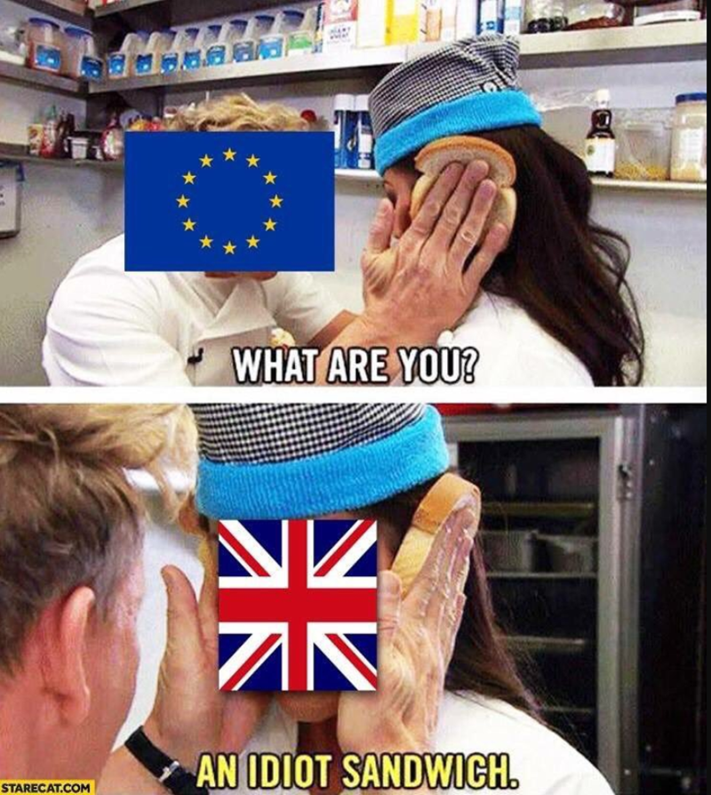 brexit meme about Uk being an idiot sandwich