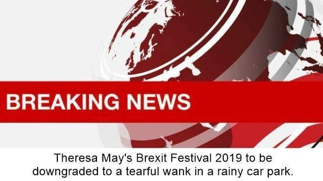 brexit meme about Theresa May's festival not going happening
