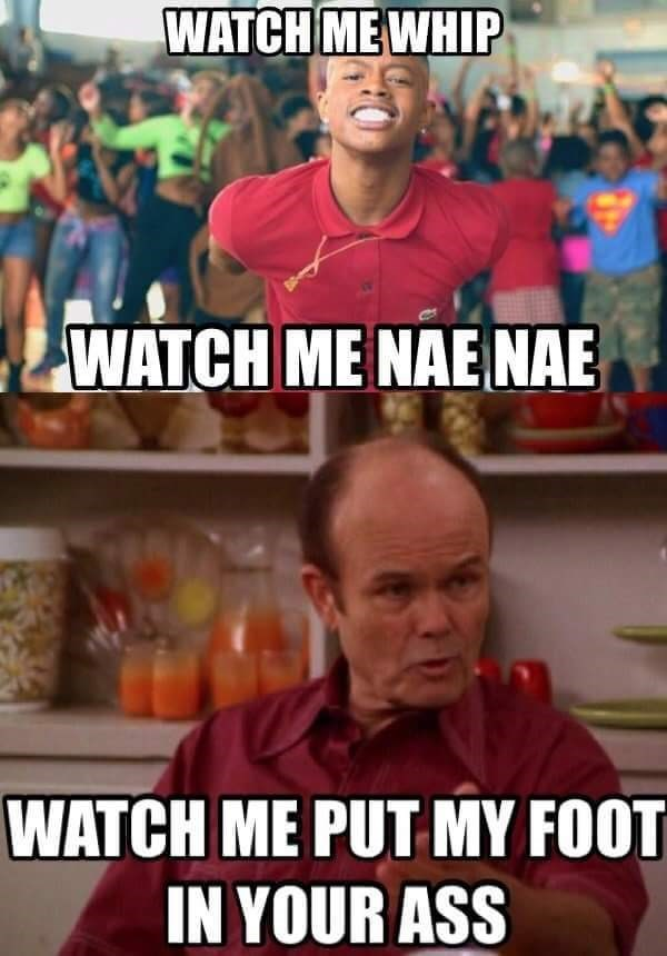 "meme about Red's famous line from that 70's show in reference to ""watch me whip"""