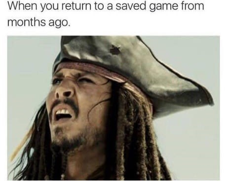 """Caption that reads, """"When you return to a saved game from months ago"""" above a Still of Jack Sparrow from Pirates of the Caribbean looking confused"""