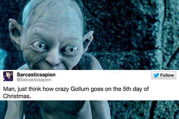 "Tweet that reads, ""Man, just think how crazy Gollum goes on the fifth day of Christmas"" over a still of Gollum in the Lord of the Rings"